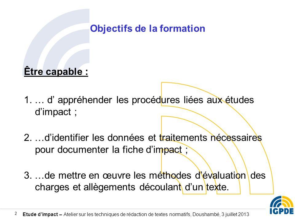 Etude dimpact – Atelier sur les techniques de rédaction de textes normatifs, Doushambé, 3 juillet 2013 2 Objectifs de la formation Être capable : 1. …