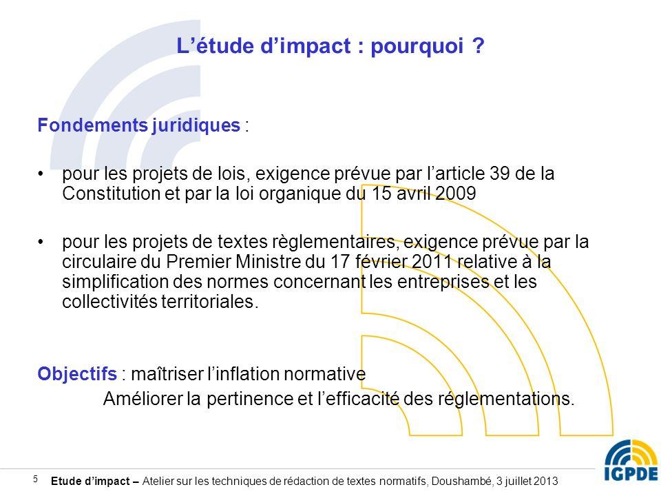 Etude dimpact – Atelier sur les techniques de rédaction de textes normatifs, Doushambé, 3 juillet 2013 5 Létude dimpact : pourquoi ? Fondements juridi