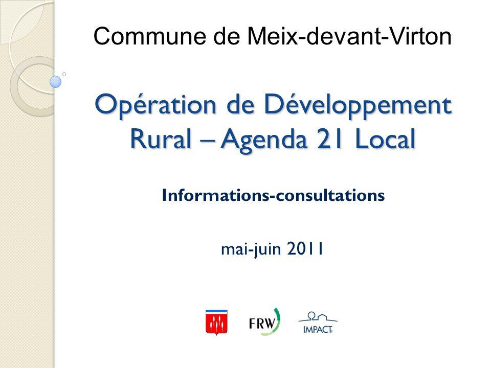 Informations-consultations mai-juin 2011 Commune de Meix-devant-Virton Opération de Développement Rural – Agenda 21 Local