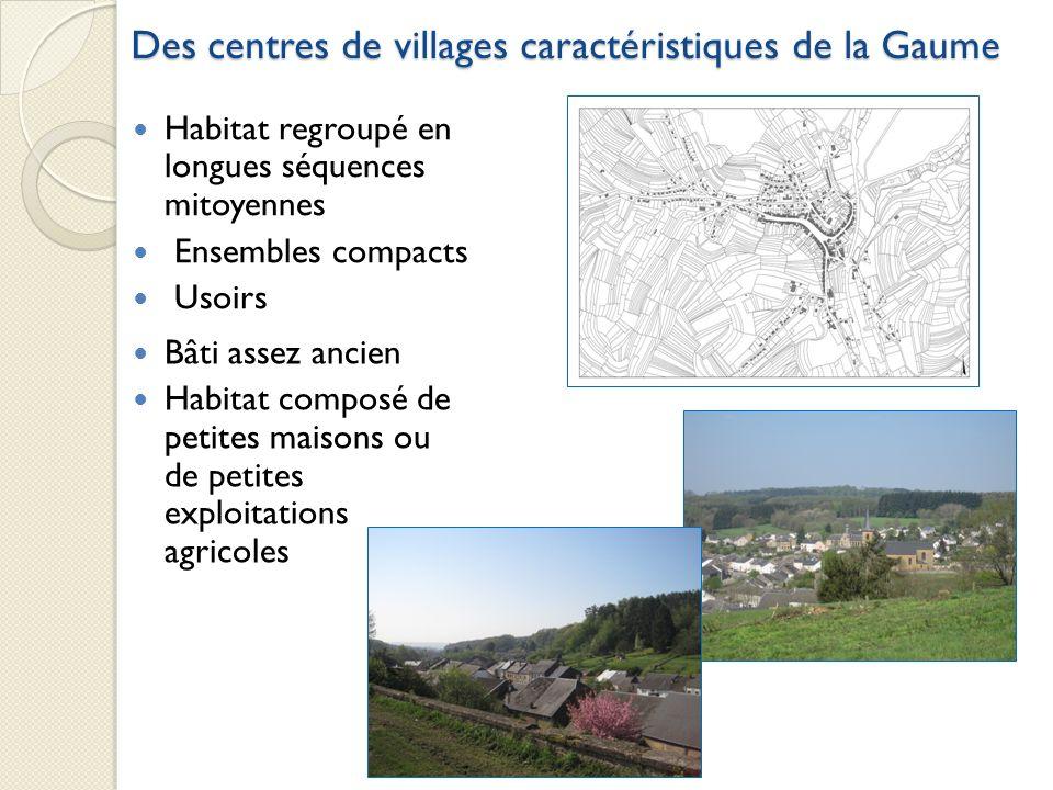 Des centres de villages caractéristiques de la Gaume Habitat regroupé en longues séquences mitoyennes Ensembles compacts Usoirs Bâti assez ancien Habi