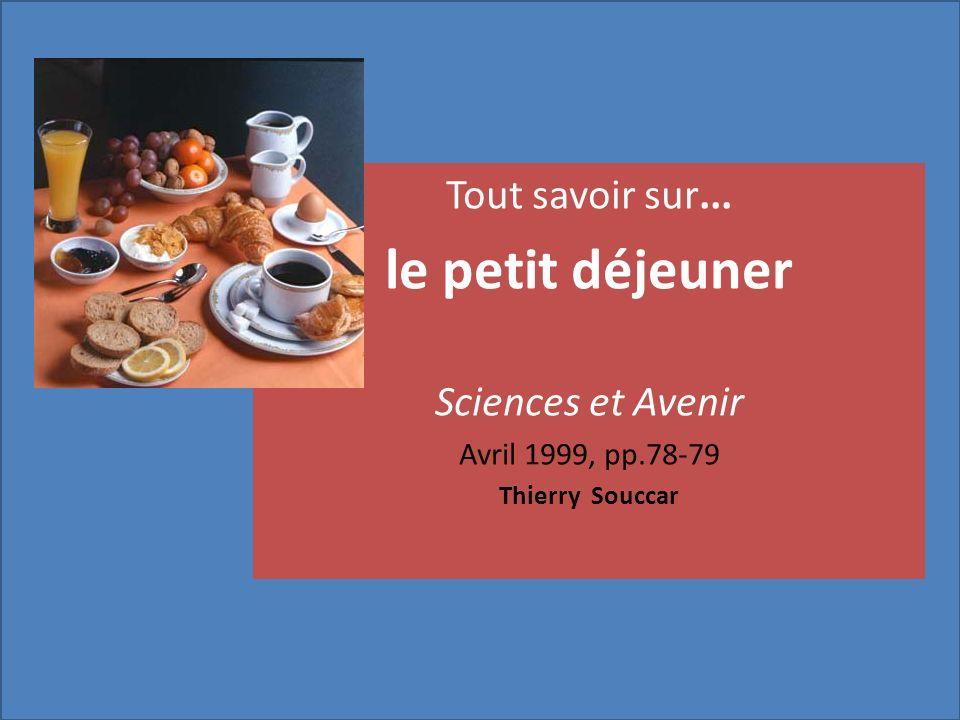 Tout savoir sur... le petit déjeuner Sciences et Avenir Avril 1999, pp.78-79 Thierry Souccar