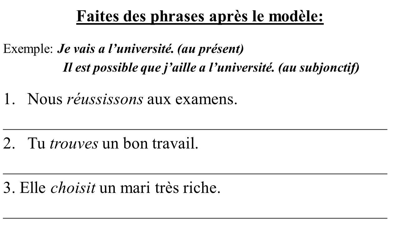 Faites des phrases après le modèle: Exemple: Je vais a luniversité. (au présent) Il est possible que jaille a luniversité. (au subjonctif) 1.Nous réus