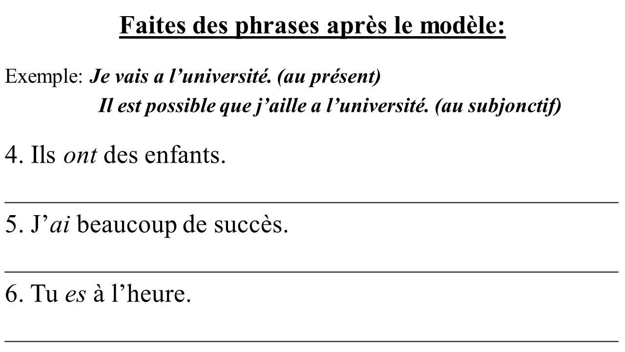 Faites des phrases après le modèle: Exemple: Je vais a luniversité. (au présent) Il est possible que jaille a luniversité. (au subjonctif) 4. Ils ont