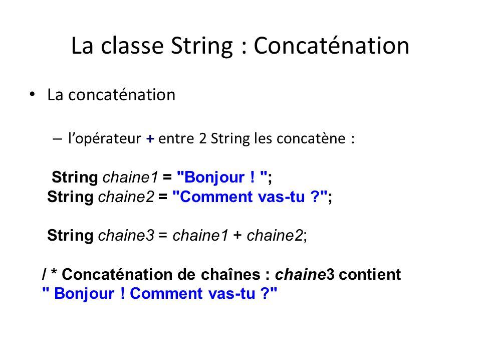 La classe String : Concaténation La concaténation – lopérateur + entre 2 String les concatène : String chaine1 =