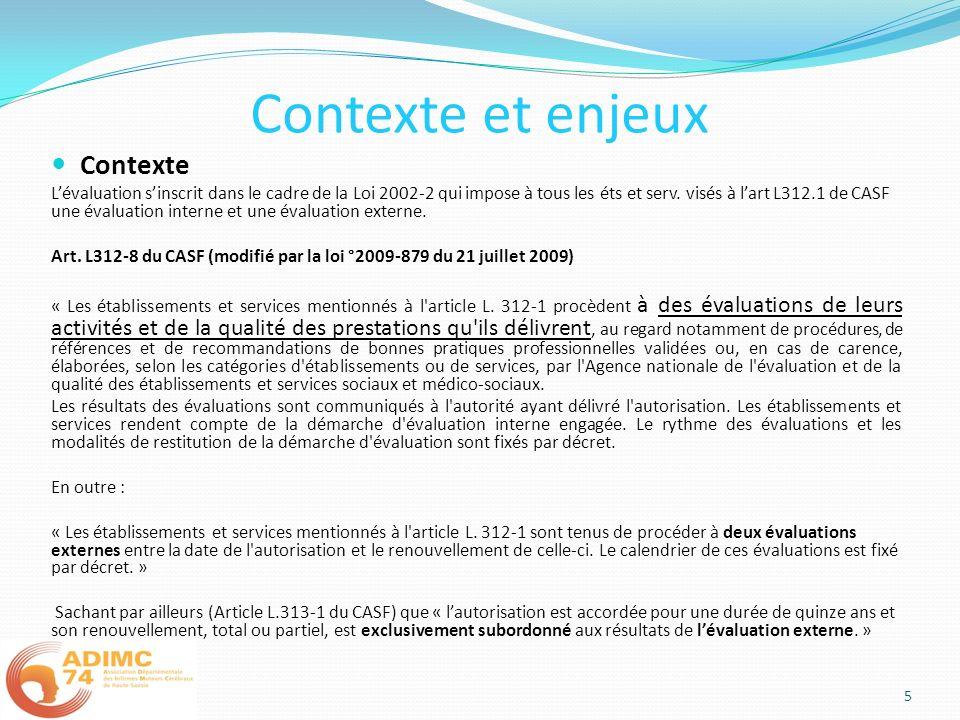 Contexte et enjeux Contexte Lévaluation sinscrit dans le cadre de la Loi 2002-2 qui impose à tous les éts et serv. visés à lart L312.1 de CASF une éva