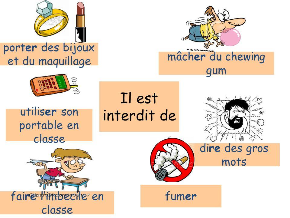 Il est interdit de porter des bijoux et du maquillage mâcher du chewing gum fumer faire limbecile en classe utiliser son portable en classe dire des gros mots