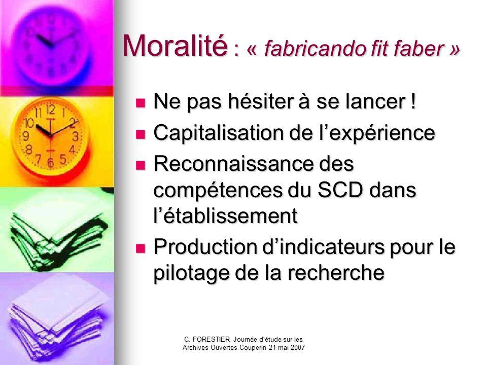 C. FORESTIER Journée d'étude sur les Archives Ouvertes Couperin 21 mai 2007 Moralité : « fabricando fit faber » Ne pas hésiter à se lancer ! Ne pas hé