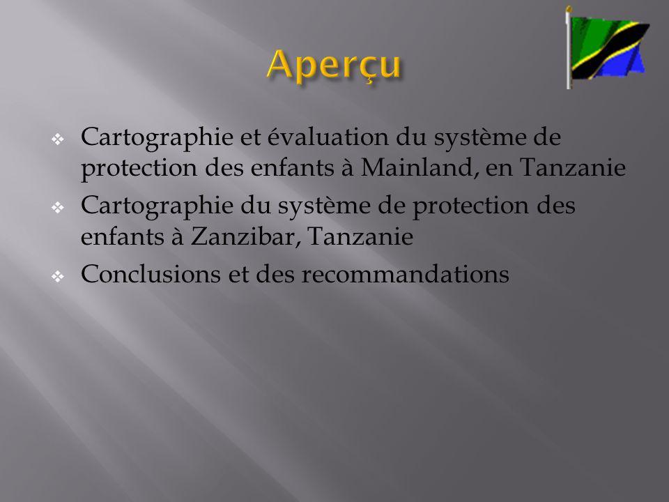 Cartographie et évaluation du système de protection des enfants à Mainland, en Tanzanie Cartographie du système de protection des enfants à Zanzibar, Tanzanie Conclusions et des recommandations