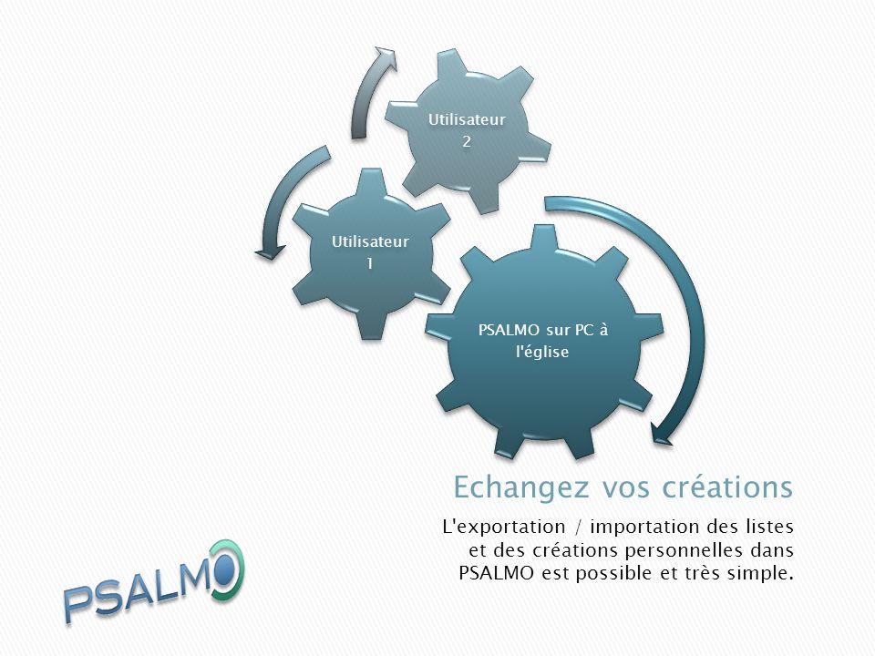 L exportation / importation des listes et des créations personnelles dans PSALMO est possible et très simple.