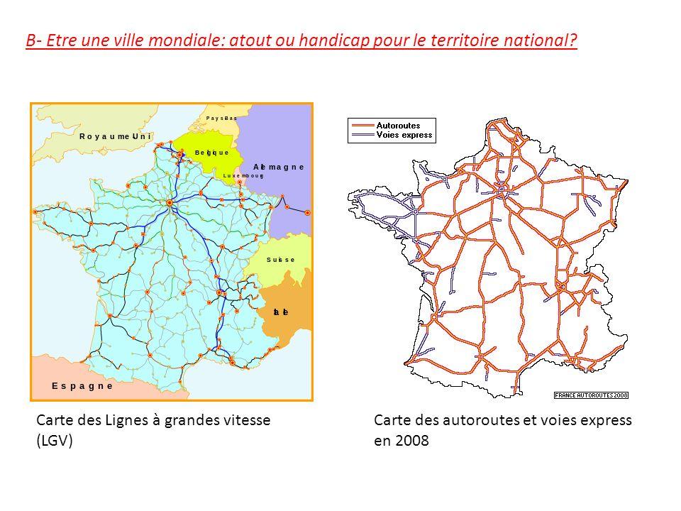 B- Etre une ville mondiale: atout ou handicap pour le territoire national? Carte des Lignes à grandes vitesse (LGV) Carte des autoroutes et voies expr