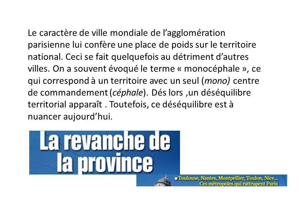 Le caractère de ville mondiale de lagglomération parisienne lui confère une place de poids sur le territoire national.