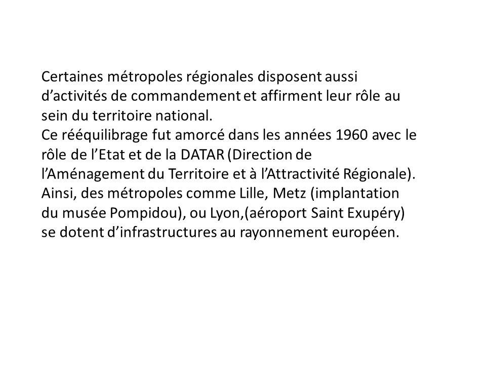Certaines métropoles régionales disposent aussi dactivités de commandement et affirment leur rôle au sein du territoire national. Ce rééquilibrage fut