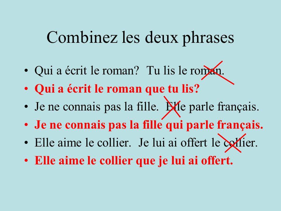 Combinez les deux phrases Qui a écrit le roman? Tu lis le roman. Je ne connais pas la fille. Elle parle français. Elle aime le collier. Je lui ai offe