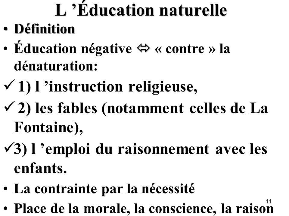 L Éducation naturelle DéfinitionDéfinition Éducation négative « contre » la dénaturation: 1) l instruction religieuse, 2) les fables (notamment celles
