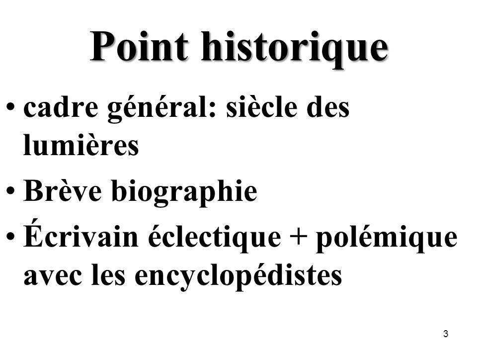 Point historique cadre général: siècle des lumières Brève biographie Écrivain éclectique + polémique avec les encyclopédistes 3