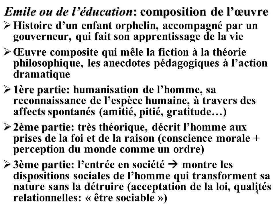 Emile ou de léducation: composition de lœuvre Histoire dun enfant orphelin, accompagné par un gouverneur, qui fait son apprentissage de la vie Œuvre c