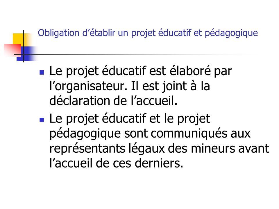 Obligation détablir un projet éducatif et pédagogique Le projet éducatif est élaboré par lorganisateur. Il est joint à la déclaration de laccueil. Le