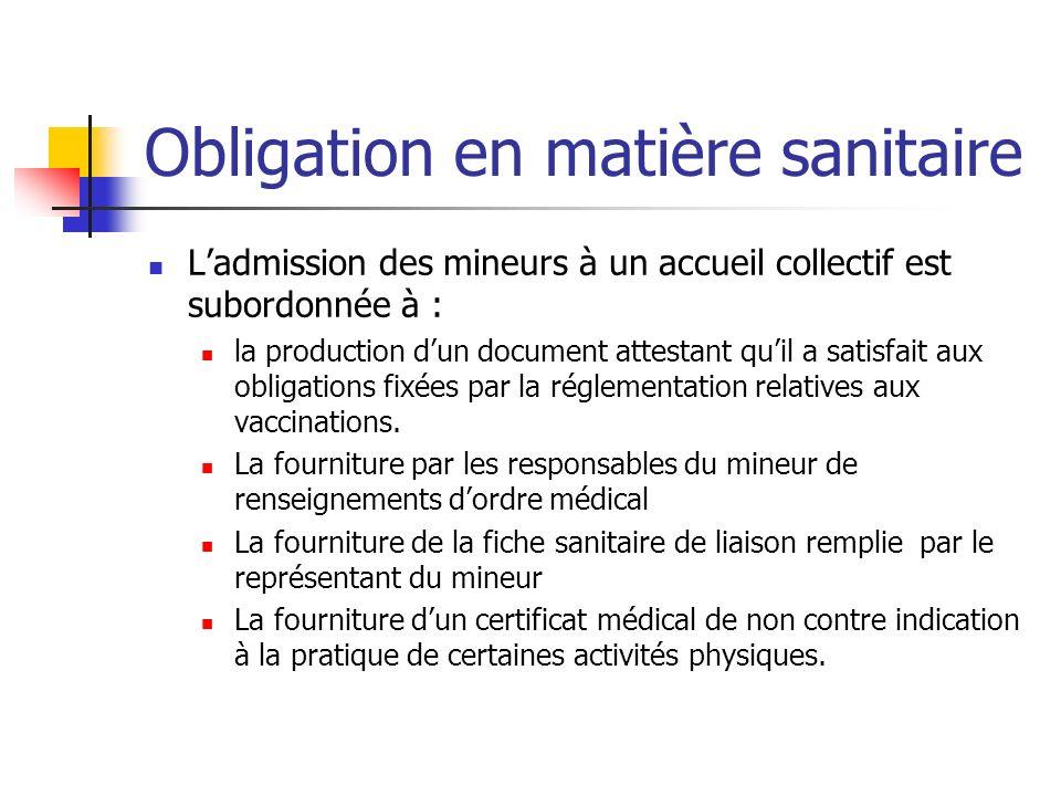 Obligation en matière sanitaire Ladmission des mineurs à un accueil collectif est subordonnée à : la production dun document attestant quil a satisfait aux obligations fixées par la réglementation relatives aux vaccinations.