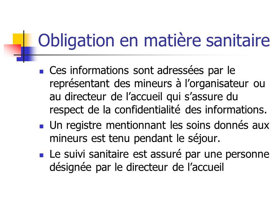 Obligation en matière sanitaire Ces informations sont adressées par le représentant des mineurs à lorganisateur ou au directeur de laccueil qui sassure du respect de la confidentialité des informations.