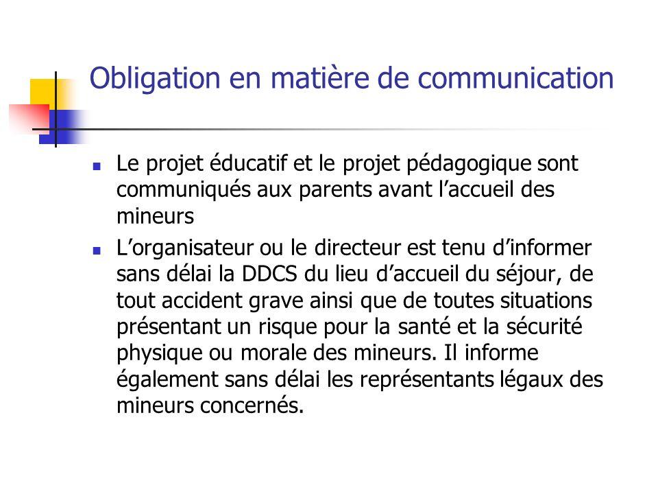 Obligation en matière de communication Le projet éducatif et le projet pédagogique sont communiqués aux parents avant laccueil des mineurs Lorganisate