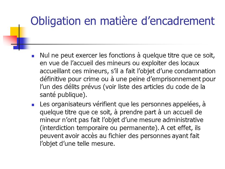 Obligation en matière dencadrement Nul ne peut exercer les fonctions à quelque titre que ce soit, en vue de laccueil des mineurs ou exploiter des loca