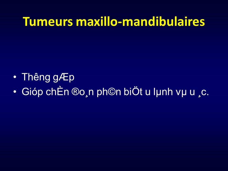 Tumeurs maxillo-mandibulaires Thêng gÆp Gióp chÈn ®o¸n ph©n biÖt u lµnh vµ u ¸c.
