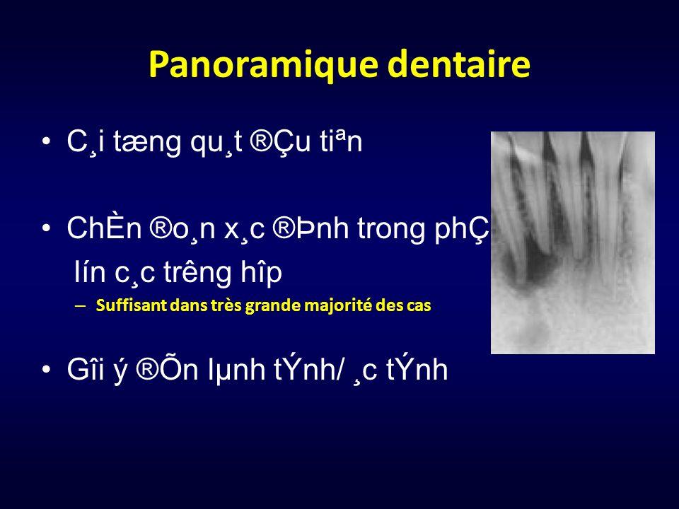 Panoramique dentaire C¸i tæng qu¸t ®Çu tiªn ChÈn ®o¸n x¸c ®Þnh trong phÇn lín c¸c trêng hîp – Suffisant dans très grande majorité des cas Gîi ý ®Õn l