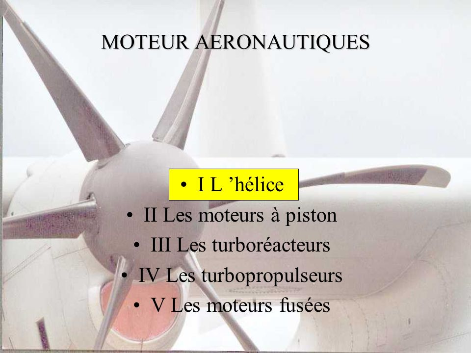 MOTEUR AERONAUTIQUES I Lhélice MOTEUR AERONAUTIQUES I Lhélice I-3 Hélice tractive ou propulsive Selon le calage de lhélice, elle peut produire une force motrice dans un sens ou dans lautre.