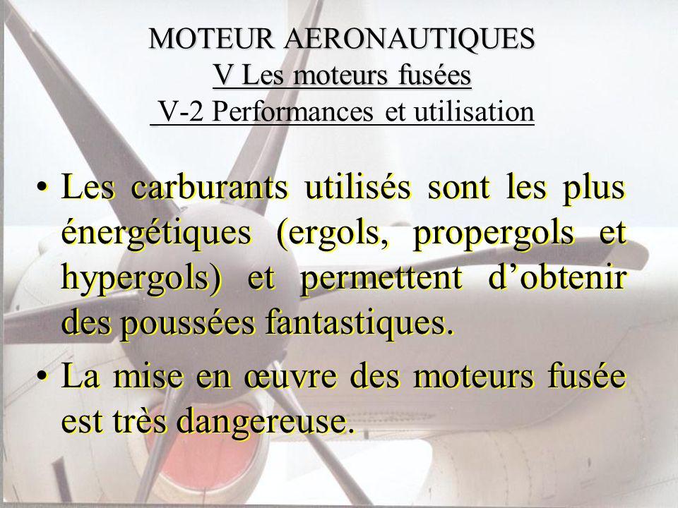 MOTEUR AERONAUTIQUES V Les moteurs fusées MOTEUR AERONAUTIQUES V Les moteurs fusées V-2 Performances et utilisation Les carburants utilisés sont les p