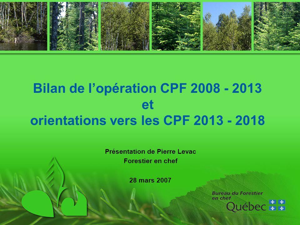 Bilan de lopération CPF 2008 - 2013 et orientations vers les CPF 2013 - 2018 Présentation de Pierre Levac Forestier en chef 28 mars 2007