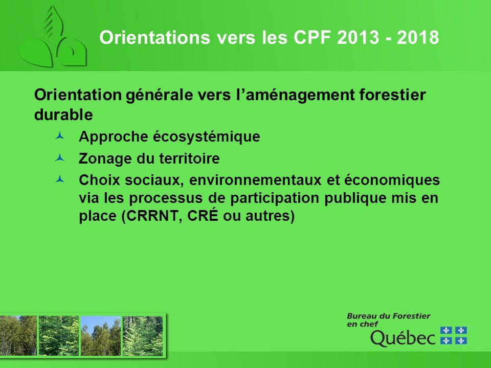 Orientation générale vers laménagement forestier durable Approche écosystémique Zonage du territoire Choix sociaux, environnementaux et économiques via les processus de participation publique mis en place (CRRNT, CRÉ ou autres)
