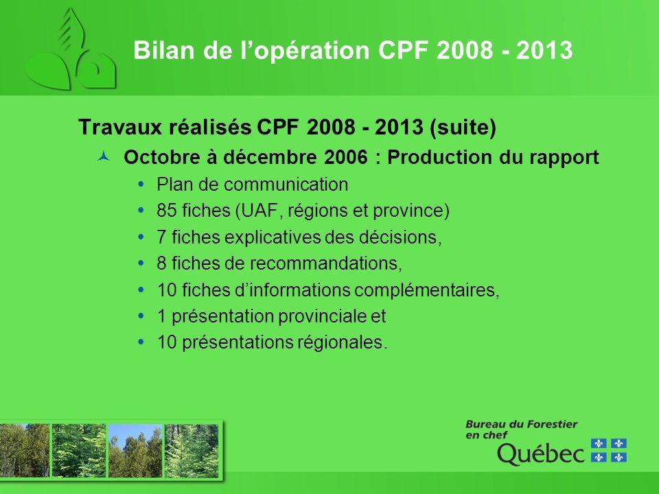 Bilan de lopération CPF 2008 - 2013 Activités en cours et à réaliser Reprise des CPF pour le territoire de lEntente Cris / Québec (R 10) Analyses complémentaires (R 07 et 09) Analyse des PGAF et recommandations au ministre Décisions sur les CPF des conventions (CvAF), des contrats (CtAF), des conventions de gestion territoriale et des réserves forestières (plus de 120 à ce jour) CPF de lif du Canada