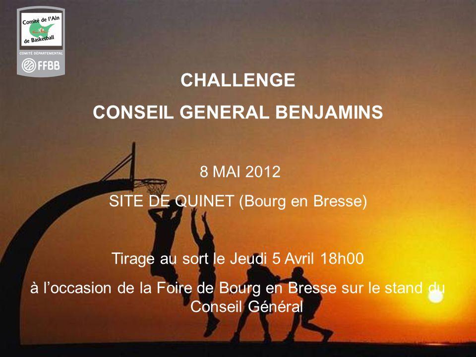 51 CHALLENGE CONSEIL GENERAL BENJAMINS 8 MAI 2012 SITE DE QUINET (Bourg en Bresse) Tirage au sort le Jeudi 5 Avril 18h00 à loccasion de la Foire de Bo