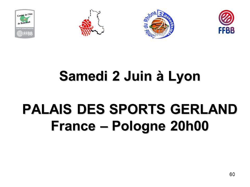 60 Samedi 2 Juin à Lyon PALAIS DES SPORTS GERLAND France – Pologne 20h00