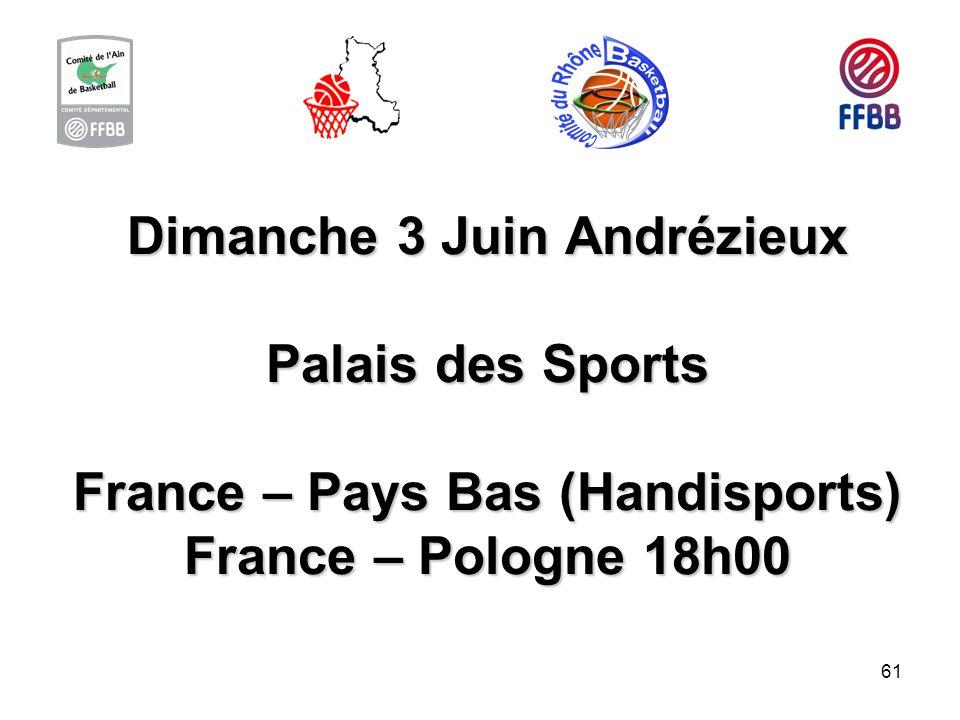 61 Dimanche 3 Juin Andrézieux Palais des Sports France – Pays Bas (Handisports) France – Pologne 18h00