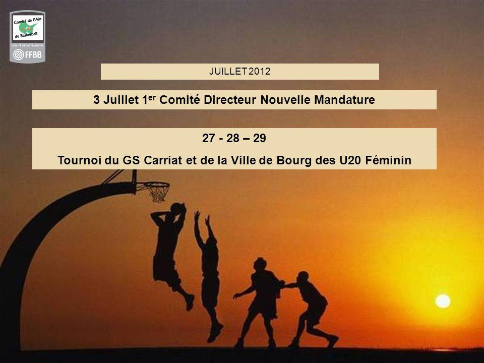 9 JUILLET 2012 27 - 28 – 29 Tournoi du GS Carriat et de la Ville de Bourg des U20 Féminin 3 Juillet 1 er Comité Directeur Nouvelle Mandature