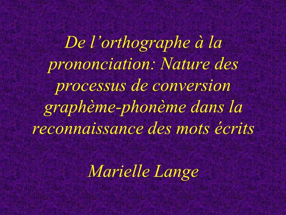 De lorthographe à la prononciation: Nature des processus de conversion graphème-phonème dans la reconnaissance des mots écrits Marielle Lange