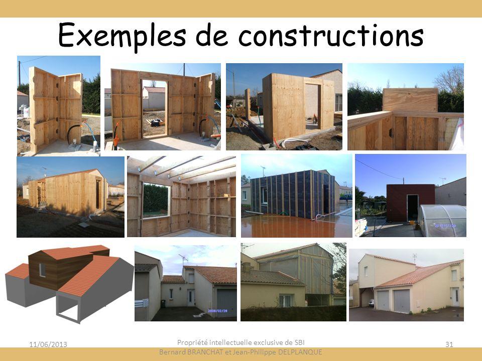 Exemples de constructions 11/06/2013 Propriété intellectuelle exclusive de SBI Bernard BRANCHAT et Jean-Philippe DELPLANQUE 31