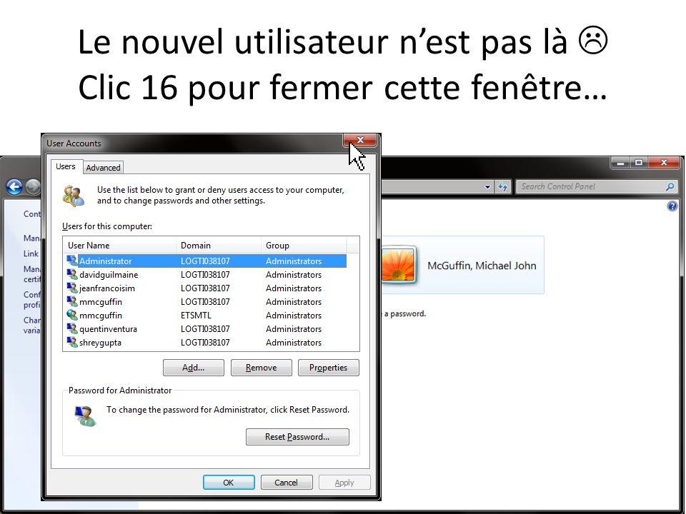 Le nouvel utilisateur nest pas là Clic 16 pour fermer cette fenêtre…