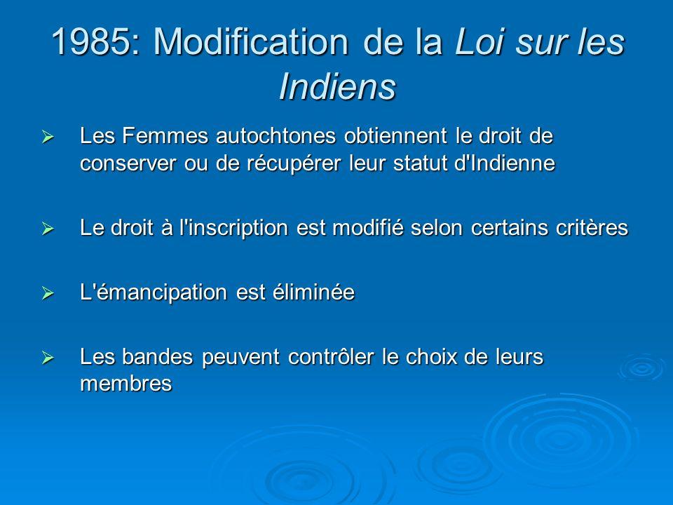 1985: Modification de la Loi sur les Indiens Les Femmes autochtones obtiennent le droit de conserver ou de récupérer leur statut d'Indienne Les Femmes