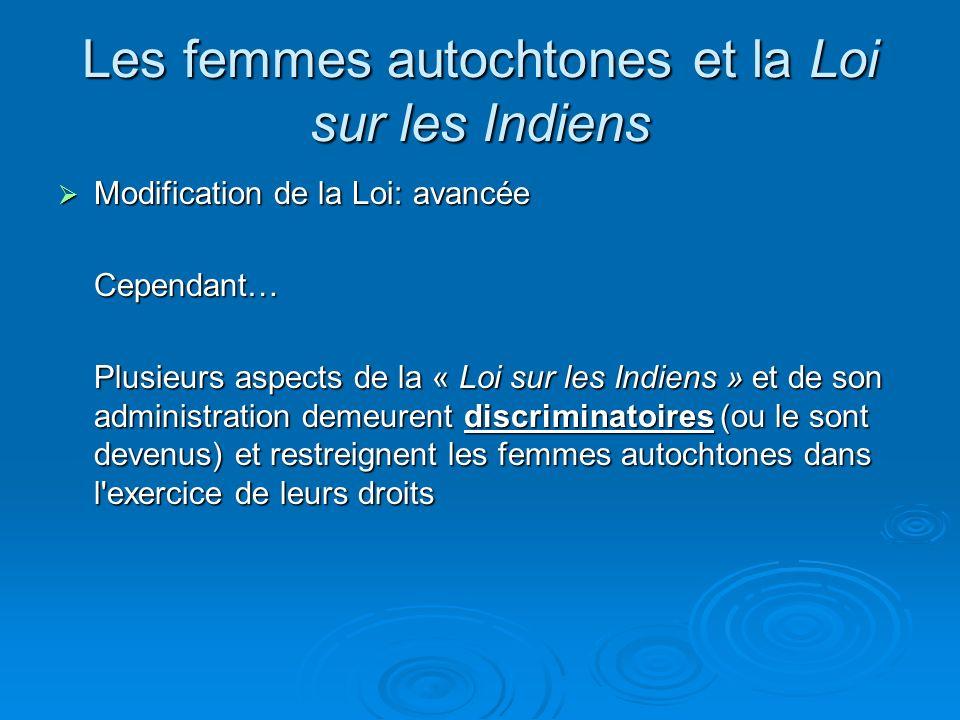 Les femmes autochtones et la Loi sur les Indiens Modification de la Loi: avancée Modification de la Loi: avancéeCependant… Plusieurs aspects de la « L