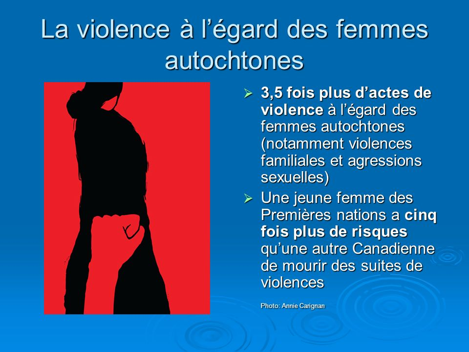 3,5 fois plus dactes de violence à légard des femmes autochtones (notamment violences familiales et agressions sexuelles) 3,5 fois plus dactes de viol