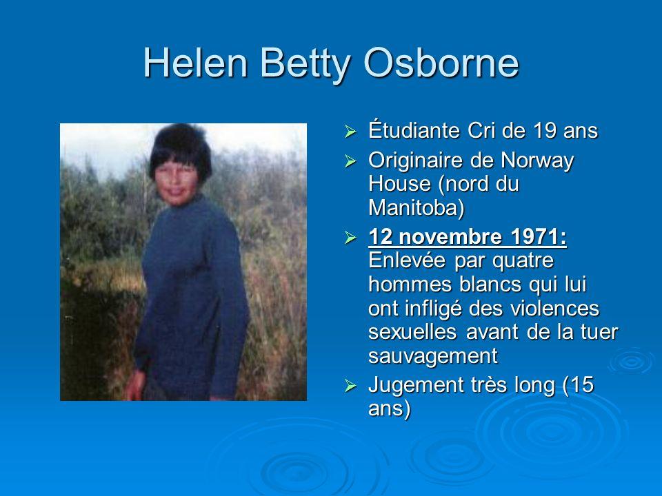 Helen Betty Osborne Étudiante Cri de 19 ans Étudiante Cri de 19 ans Originaire de Norway House (nord du Manitoba) Originaire de Norway House (nord du