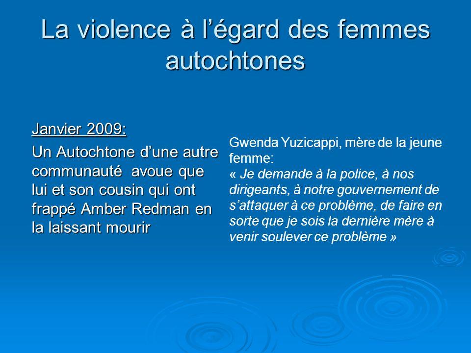 La violence à légard des femmes autochtones Janvier 2009: Un Autochtone dune autre communauté avoue que lui et son cousin qui ont frappé Amber Redman