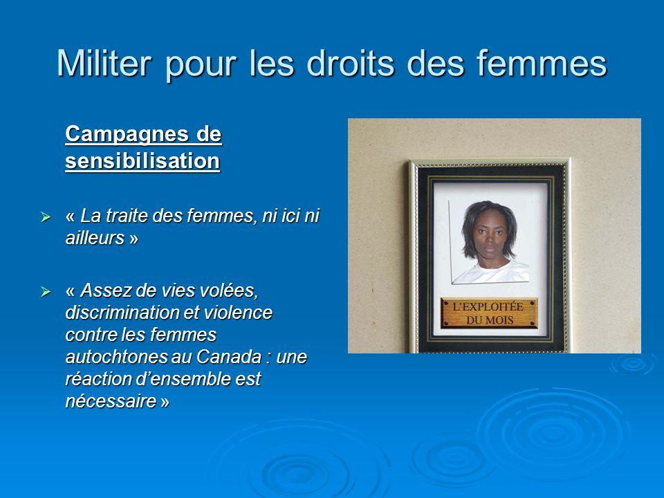 Militer pour les droits des femmes Campagnes de sensibilisation « La traite des femmes, ni ici ni ailleurs » « La traite des femmes, ni ici ni ailleur