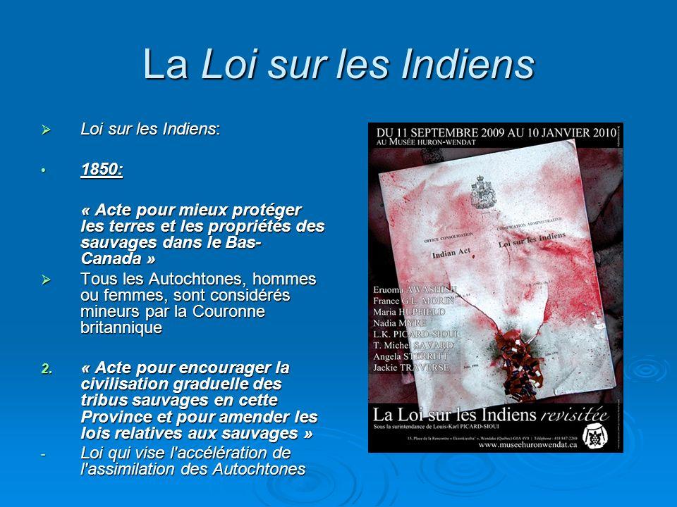 La Loi sur les Indiens Loi sur les Indiens: Loi sur les Indiens: 1850: 1850: « Acte pour mieux protéger les terres et les propriétés des sauvages dans