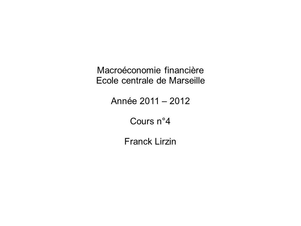 Macroéconomie financière Ecole centrale de Marseille Année 2011 – 2012 Cours n°4 Franck Lirzin