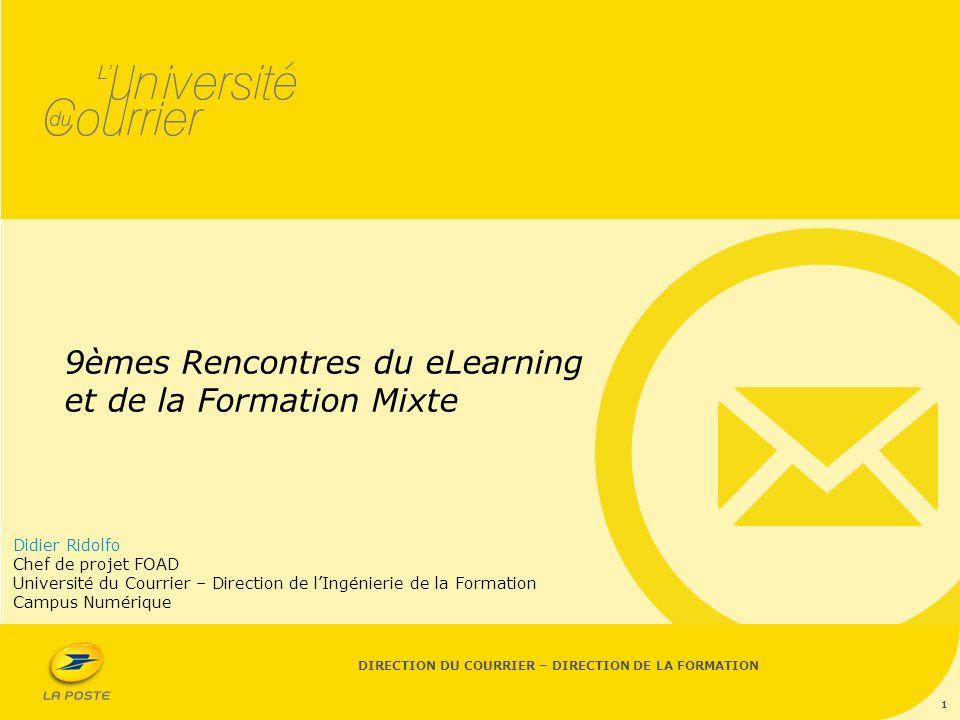 DIRECTION DU COURRIER – DIRECTION DE LA FORMATION 9èmes Rencontres du eLearning et de la Formation Mixte 1 Didier Ridolfo Chef de projet FOAD Universi