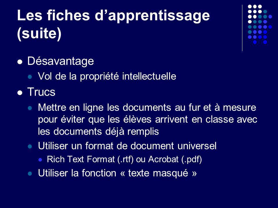 Les fiches dapprentissage (suite) Désavantage Vol de la propriété intellectuelle Trucs Mettre en ligne les documents au fur et à mesure pour éviter qu