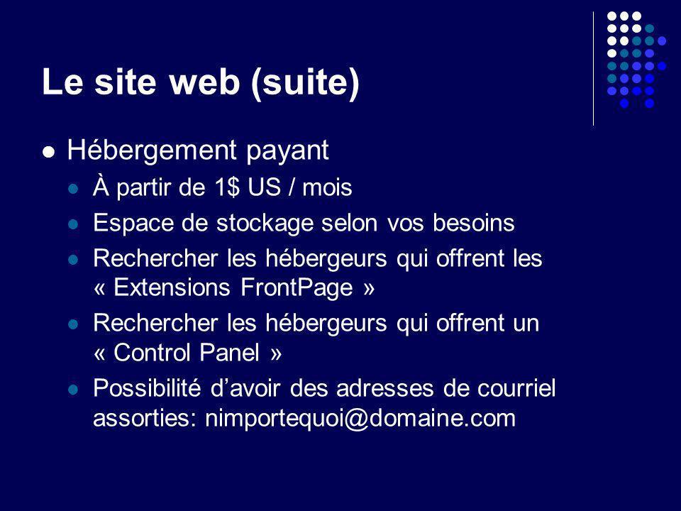 Le site web (suite) Hébergement payant À partir de 1$ US / mois Espace de stockage selon vos besoins Rechercher les hébergeurs qui offrent les « Exten